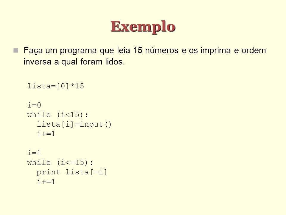 Exemplo Faça um programa que leia 15 números e os imprima e ordem inversa a qual foram lidos. lista=[0]*15.